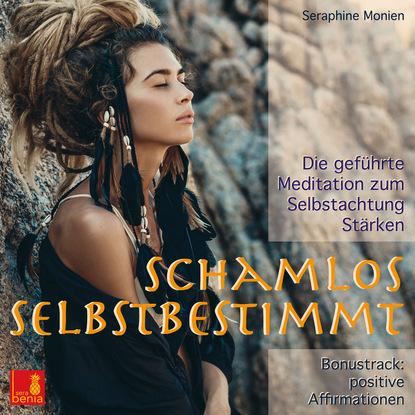Фото - Seraphine Monien Schamlos selbstbestimmt - Die geführte Meditation zum Selbstachtung Stärken / inkl. Affirmationen linda nichols schamlos