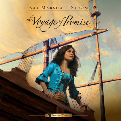 Kay Marshall Strom The Voyage of Promise - Grace in Africa 2 (Unabridged) kay marshall strom the triumph of grace grace in africa 3 unabridged