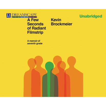 Kevin Brockmeier A Few Seconds of Radiant Filmstrip - A Memoir of Seventh Grade (Unabridged) kevin ahern a limerick a day for a sixth year