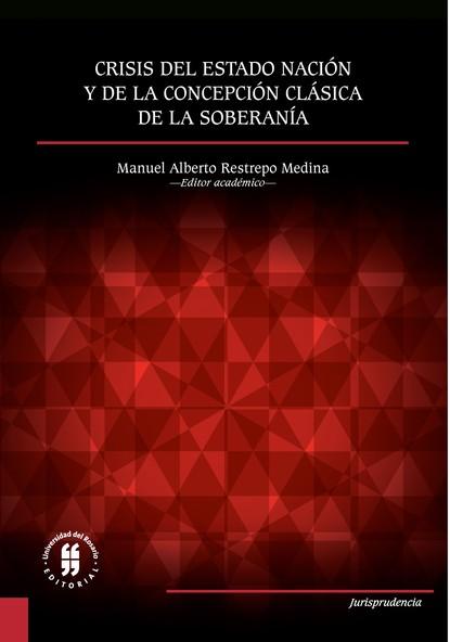 Manuel Alberto Restrepo Medina Crisis del Estado nación y de la concepción clásica de la soberanía saúl uribe el riesgo y su incidencia en la responsabilidad civil y del estado