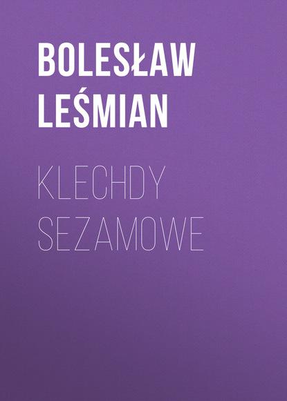 Фото - Bolesław Leśmian Klechdy sezamowe hanna ratuszna okruchy melancholii przybyszewski i inni o literaturze i sztuce młodej polski