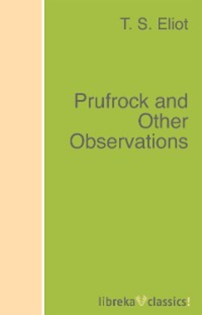 T. S. Eliot Prufrock and Other Observations t s eliot t s eliot reads the waste land four quartets and other po
