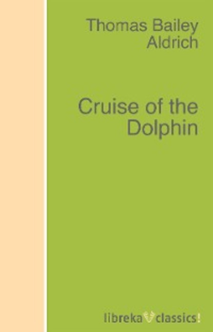 Thomas Bailey Aldrich Cruise of the Dolphin the influence of motivation in cruise travel