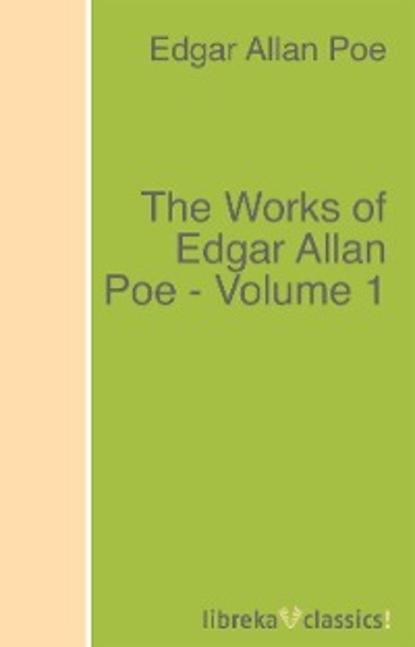 Эдгар Аллан По The Works of Edgar Allan Poe - Volume 1 andrew kippis the works of nathaniel lardner in five volumes volume 2