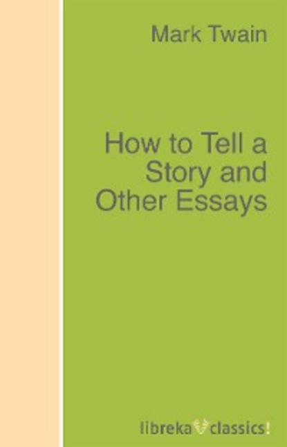 Фото - Mark Twain How to Tell a Story and Other Essays mark twain a double barrelled detective story