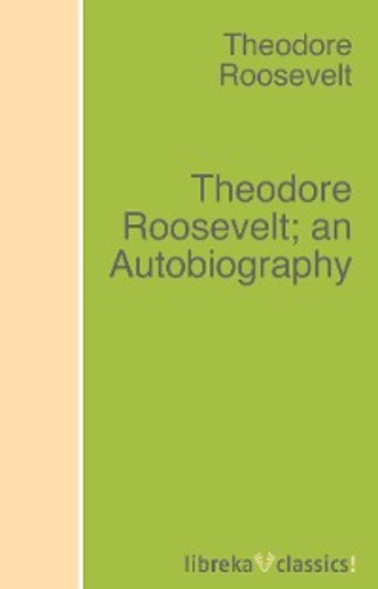 Theodore Roosevelt Theodore Roosevelt; an Autobiography henry j hendrix theodore roosevelt s naval diplomacy