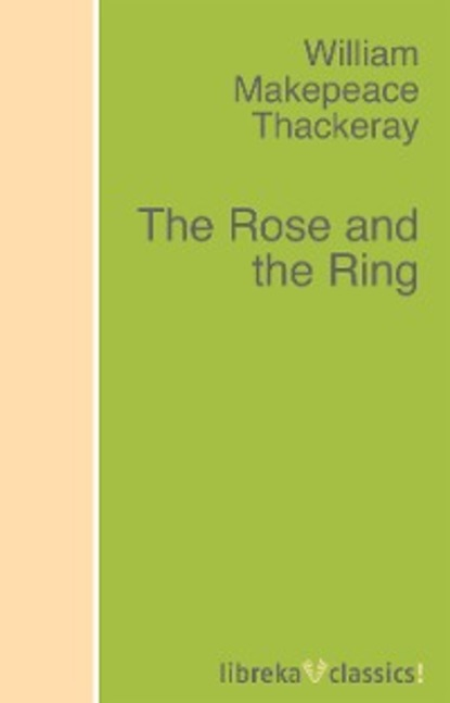 William Makepeace Thackeray The Rose and the Ring