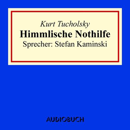 Kurt Tucholsky Himmlische Nothilfe kurt tucholsky wenn einer eine reise tut