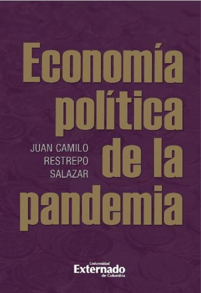 Juan Camilo Restrepo Salazar Economía política de la pandemia недорого