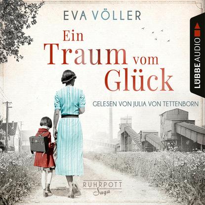 Eva Völler Ein Traum vom Glück - Die Ruhrpott-Saga, Band 1 (Gekürzt) johannes czwalina vom glück zu arbeiten