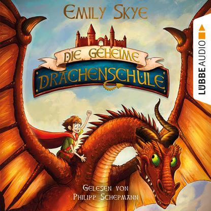 Emily Skye Die geheime Drachenschule (Gekürzt) недорого