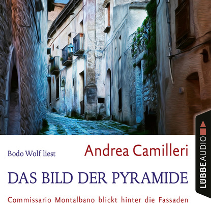Andrea Camilleri Das Bild der Pyramide - Commissario Montalbano blickt hinter die Fassaden (Gekürzt) paul heyse das bild der mutter