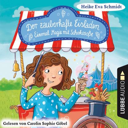 Heike Eva Schmidt Einmal Magie mit Schokosoße - Der zauberhafte Eisladen, Band 2 (Gekürzt) недорого