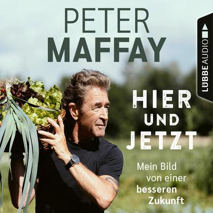 Peter Maffay Hier und Jetzt - Mein Bild von einer besseren Zukunft (Ungekürzt) peter felixberger flxx 6 schlussleuchten von und mit peter felixberger