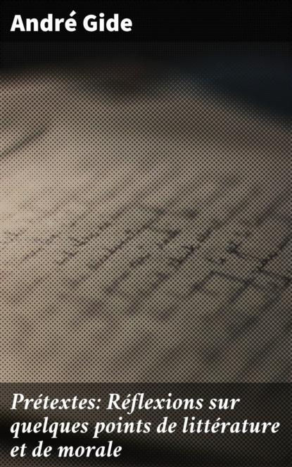Андре Жид Prétextes: Réflexions sur quelques points de littérature et de morale андре жид prétextes réflexions sur quelques points de littérature et de morale