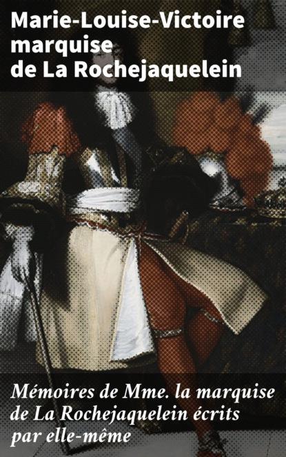 Marie-Louise-Victoire marquise de La Rochejaquelein Mémoires de Mme la marquise de La Rochejaquelein écrits par elle-même aubenas joseph adolphe mémoires touchant la vie et les écrits de marie de rabutin chantal vol 6