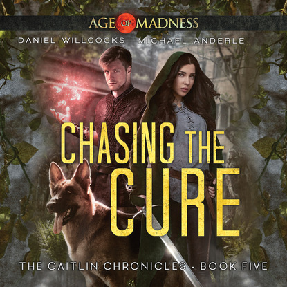 Michael Anderle Chasing The Cure - The Caitlin Chronicles, Book 5 (Unabridged) michael anderle chasing the cure the caitlin chronicles book 5 unabridged
