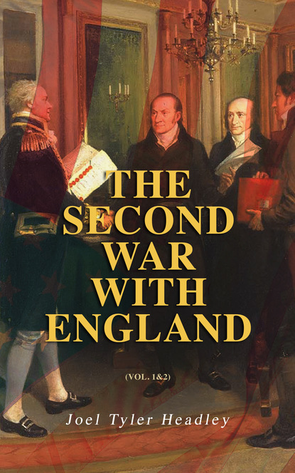 Joel Tyler Headley The Second War with England (Vol. 1&2) harry endicott webber twelve months with the eighth massachusetts infantry in the service of the united states