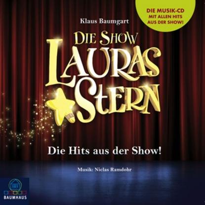 Klaus Baumgart Lauras Stern - Die Show, Die Hits aus der Show! klaus baumgart lauras stern die show die hits aus der show
