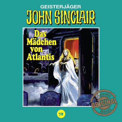 Jason Dark John Sinclair, Tonstudio Braun, Folge 78: Das Mädchen von Atlantis. Teil 1 von 3 (Ungekürzt) john baxter von sternberg