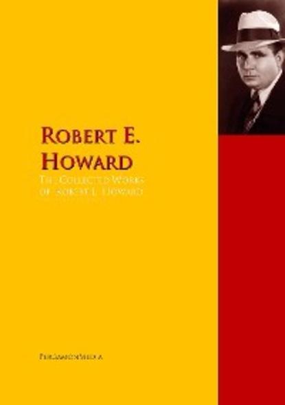 Robert E. Howard The Collected Works of Robert E. Howard недорого