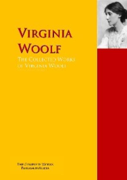 Virginia Woolf The Collected Works of Virginia Woolf virginia woolf the collected essays of virginia woolf