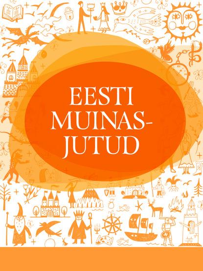 Toimetanud Tuuli Kaalep Eesti muinasjutud reeli reinaus kuidas mu isa endale uue naise sai