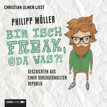 Philipp Möller Bin isch Freak, oda was?! - Geschichten aus einer durchgeknallten Republik недорого
