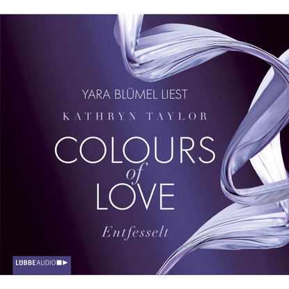 Kathryn Taylor Entfesselt - Colours of Love kathryn taylor colours of love teil 3 verloren ungekürzt
