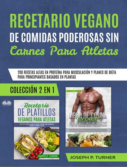 Joseph P. Turner Recetario Vegano De Comidas Poderosas Sin Carnes Para Atletas josé gasca zamora la merced centralidad económica y cadena de suministro de alimentos