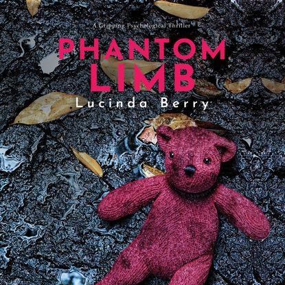 Phantom Limb - A Gripping Psychological Thriller (Unabridged)