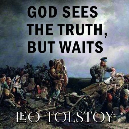 Лев Толстой God Sees the Truth, But Waits the death of ivan ilyich and master and man