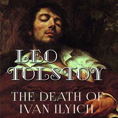 Лев Толстой The Death of Ivan Ilyich the death of ivan ilyich and master and man