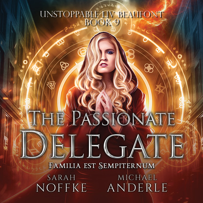 Michael Anderle The Passionate Delegate - Unstoppable Liv Beaufont, Book 9 (Unabridged) michael anderle chasing the cure the caitlin chronicles book 5 unabridged