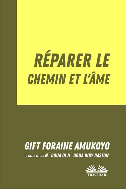 Фото - Foraine Amukoyo Gift Réparer Le Chemin Et L'Âme foraine amukoyo gift palpitations