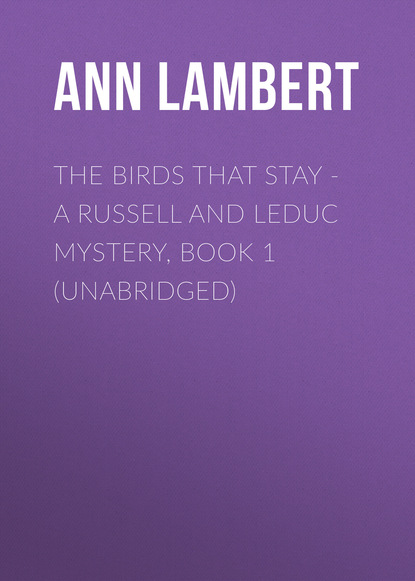 Ann Lambert The Birds that Stay - A Russell and Leduc Mystery, Book 1 (Unabridged) недорого