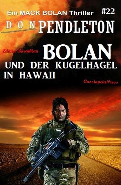 Don Pendleton Bolan und der Kugelhagel in Hawaii - Ein Mack Bolan Thriller #22
