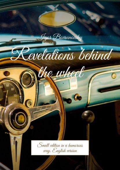 Igor Bovsunovsky Revelations behind the wheel. Small edition inahumorous way. English version raúl eduardo chao contramaestre english version may 2014