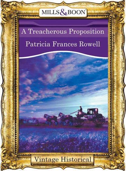 Фото - Patricia Frances Rowell A Treacherous Proposition patricia rowell frances a dangerous seduction