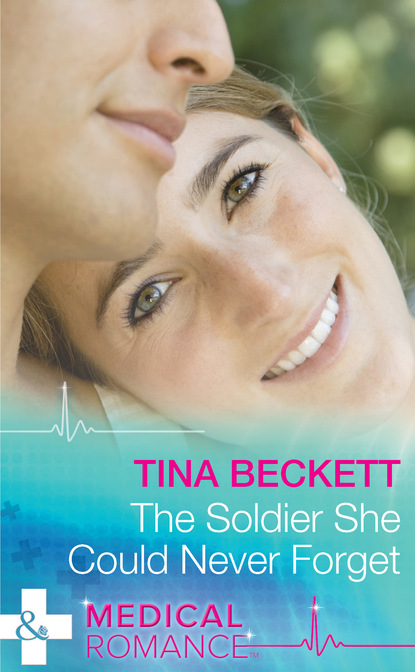 Tina Beckett The Soldier She Could Never Forget