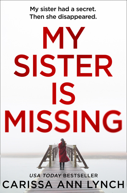 Фото - Carissa Ann Lynch My Sister is Missing jane asher the longing a bestselling psychological thriller you won't be able to put down