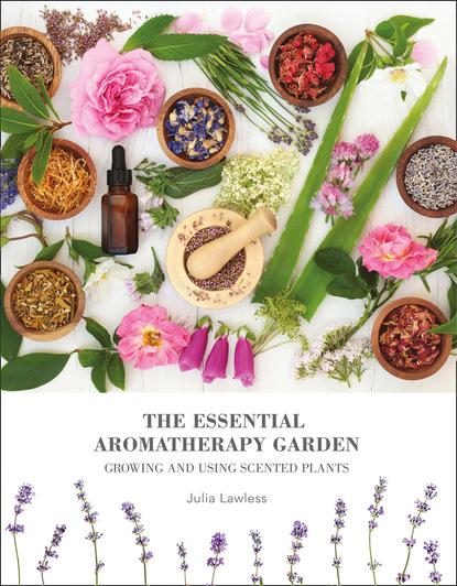 Julia Lawless The Essential Aromatherapy Garden недорого