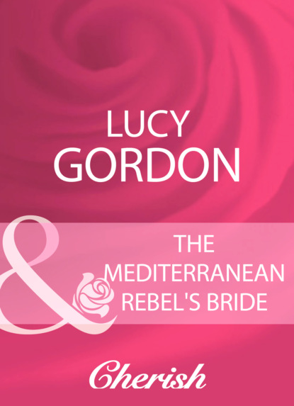 Lucy Gordon The Mediterranean Rebel's Bride недорого