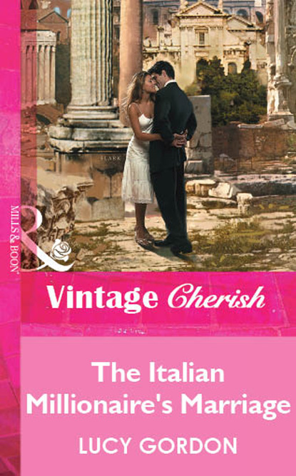 Lucy Gordon The Italian Millionaire's Marriage сара крейвен it happened in rome the forced bride the italian s rags to riches wife the italian s passionate revenge