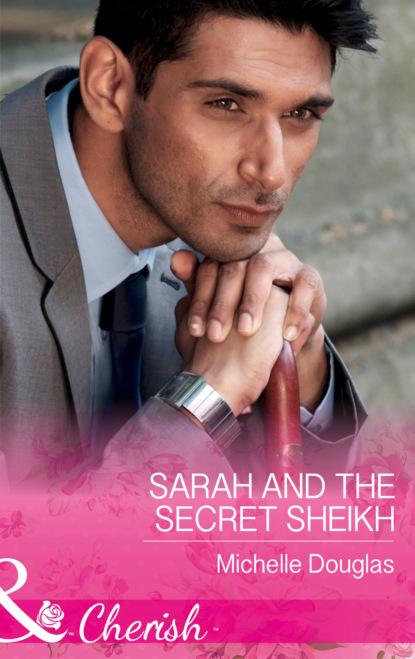 Фото - Michelle Douglas Sarah And The Secret Sheikh sharon kendrick the sheikh s secret baby