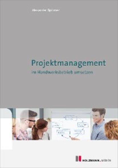 Alexander Spitzner EBook 'Projektmanagment im Handwerksbetrieb umsetzen' недорого