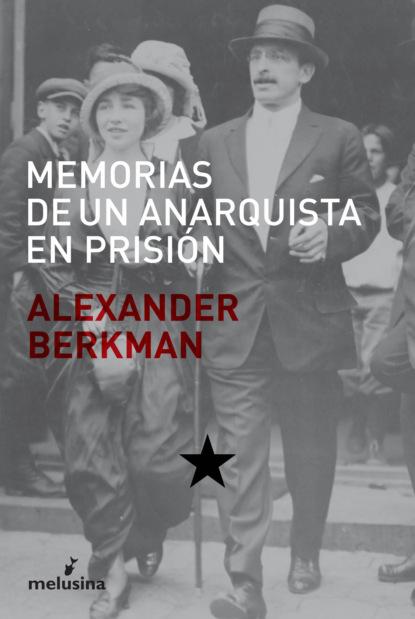 Berkman Alexander Memorias de un anarquista en prisión alexander valencia cabrera confesiones de un bartender desconocido