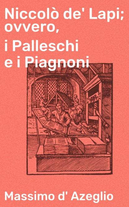 Фото - Massimo d' Azeglio Niccolò de' Lapi; ovvero, i Palleschi e i Piagnoni abdul alhazred i diari di m o s k