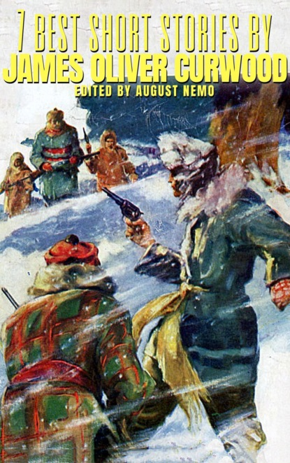 James Oliver Curwood 7 best short stories by James Oliver Curwood james oliver curwood the valley of silent men