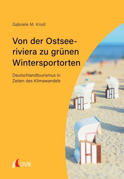 Фото - Gabriele M. Knoll Von der Ostseeriviera zu grünen Wintersportorten: Deutschlandtourismus in Zeiten des Klimawandels knoll